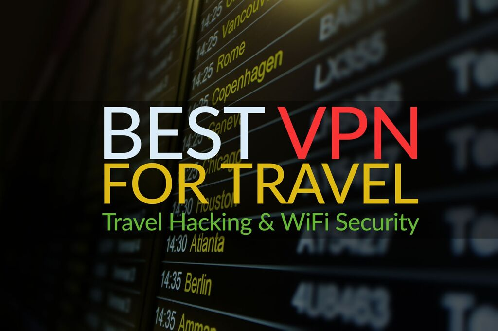 best travel vpn - travel hacing and wifi security VPN review